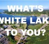 WHAT'S WHITE LAKE TO YOU
